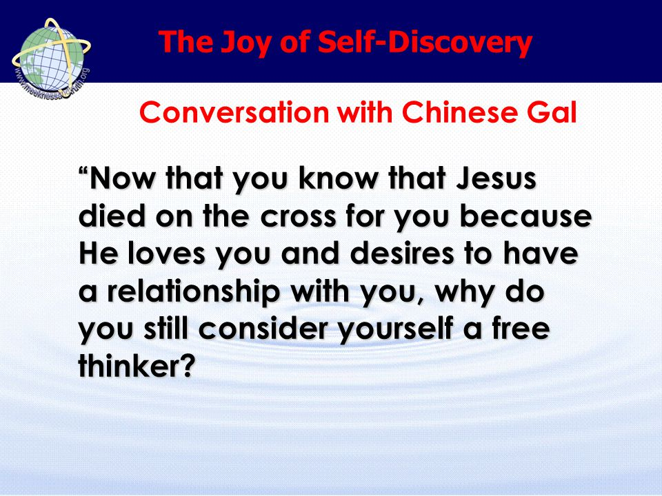 Now that you know that Jesus died on the cross for you because He loves you and desires to have a relationship with you, why do you still consider yourself a free thinker.