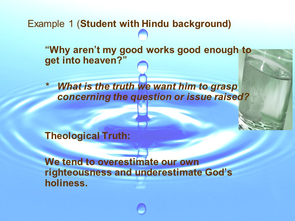 Example 1 (Student with Hindu background) Why aren ' t my good works good enough to get into heaven.
