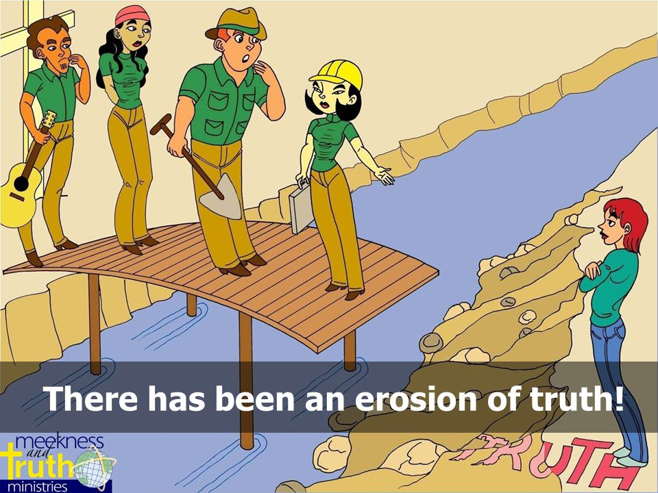 There has been an erosion of truth!
