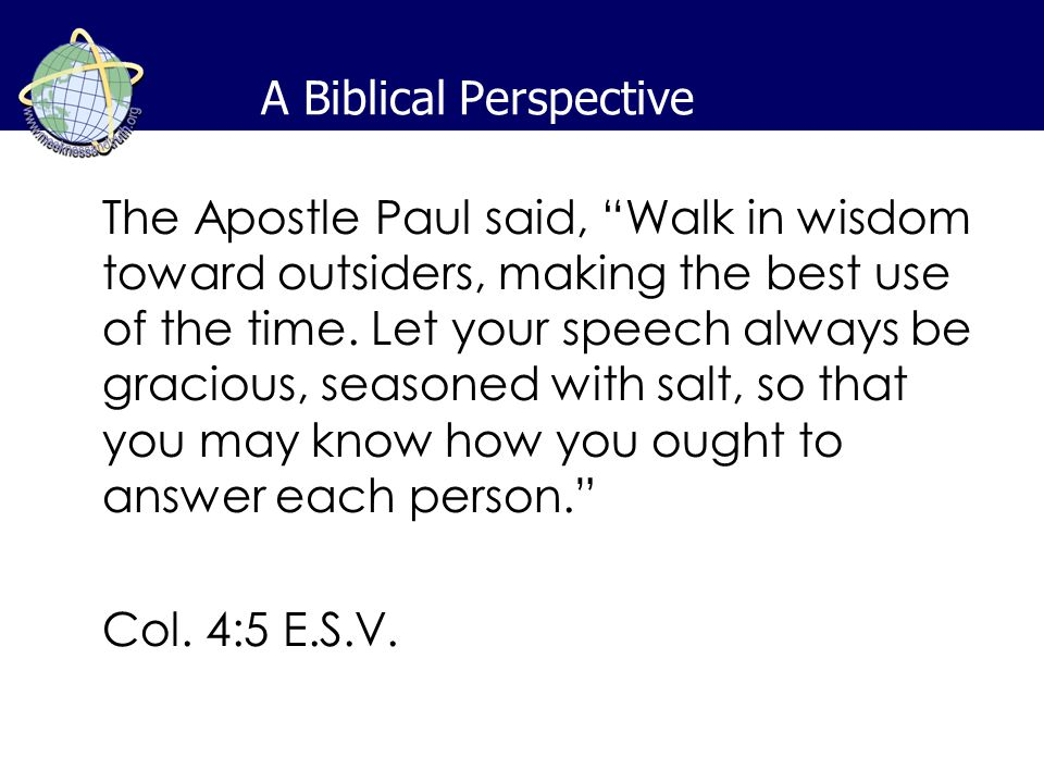 A Biblical Perspective The Apostle Paul said, Walk in wisdom toward outsiders, making the best use of the time.