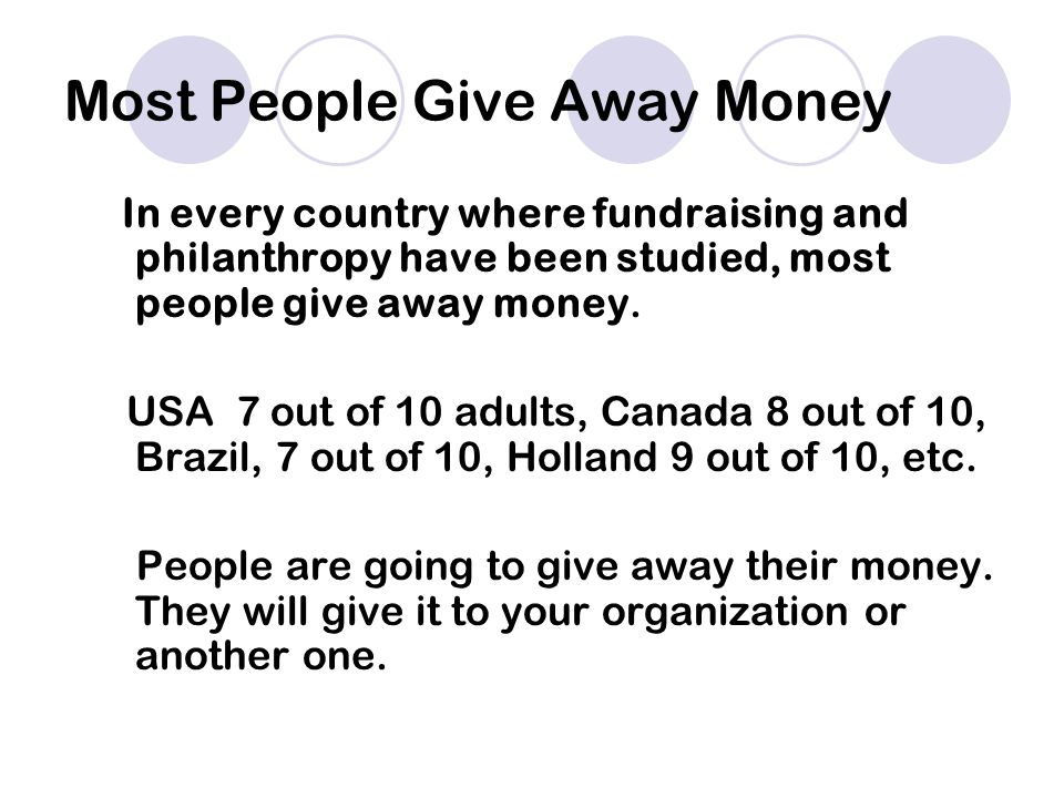 Most People Give Away Money In every country where fundraising and philanthropy have been studied, most people give away money.