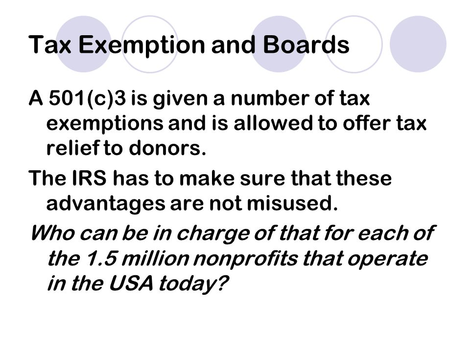 Tax Exemption and Boards A 501(c)3 is given a number of tax exemptions and is allowed to offer tax relief to donors.