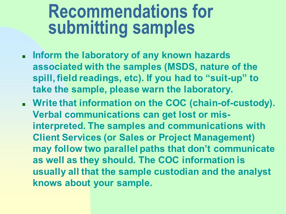 Recommendations for submitting samples n Inform the laboratory of any known hazards associated with the samples (MSDS, nature of the spill, field readings, etc).