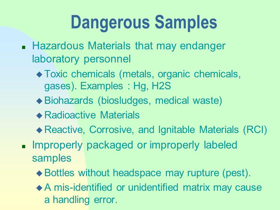 Dangerous Samples n Hazardous Materials that may endanger laboratory personnel u Toxic chemicals (metals, organic chemicals, gases).