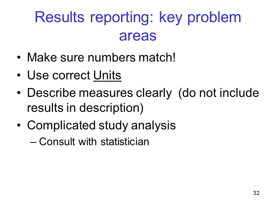 Results reporting: key problem areas Make sure numbers match.