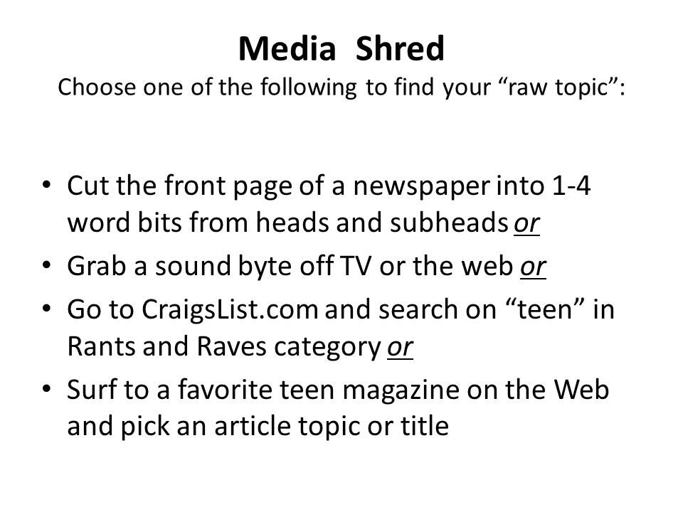 """Media Shred Choose one of the following to find your """"raw topic"""": Cut the front page of a newspaper into 1-4 word bits from heads and subheads or Grab"""