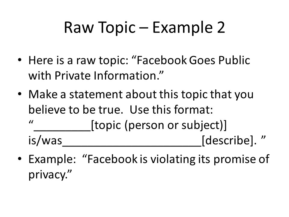 """Raw Topic – Example 2 Here is a raw topic: """"Facebook Goes Public with Private Information."""" Make a statement about this topic that you believe to be t"""