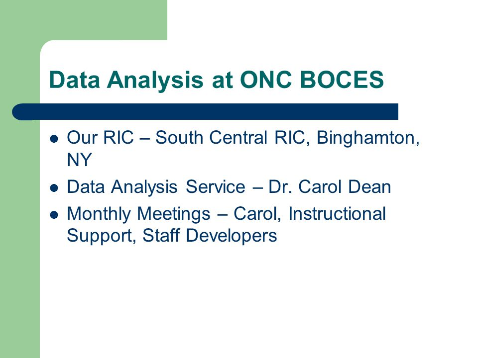 Data Analysis at ONC BOCES Our RIC – South Central RIC, Binghamton, NY Data Analysis Service – Dr.