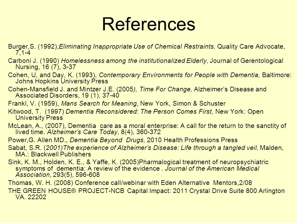 References Burger,S. (1992),Eliminating Inappropriate Use of Chemical Restraints, Quality Care Advocate, 7,1-4 Carboni J. (1990) Homelessness among th