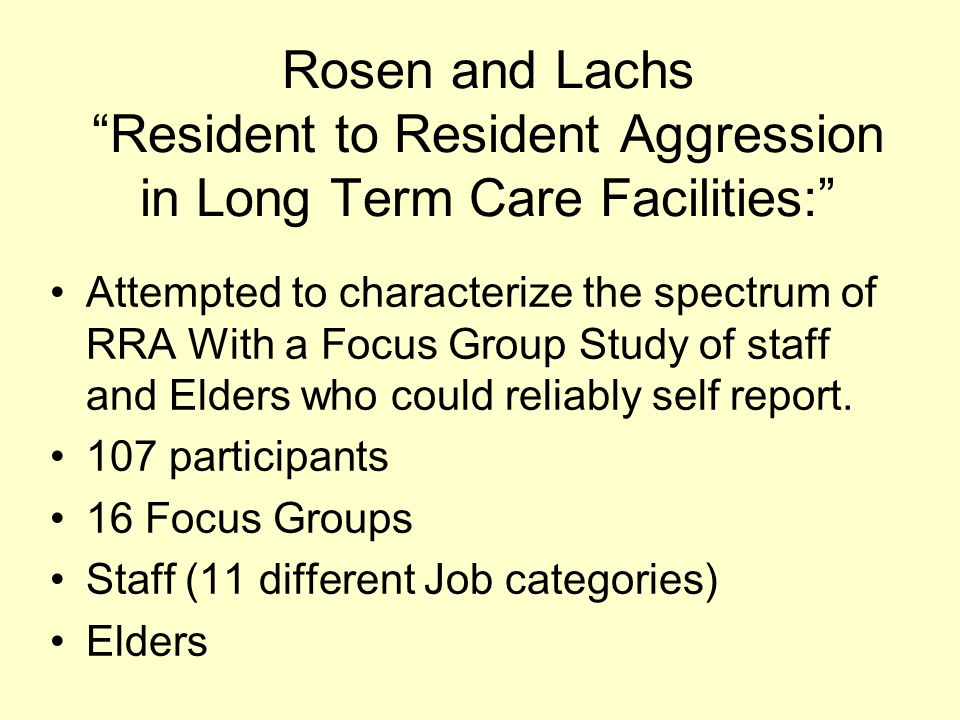 Rosen and Lachs Resident to Resident Aggression in Long Term Care Facilities: Attempted to characterize the spectrum of RRA With a Focus Group Study of staff and Elders who could reliably self report.