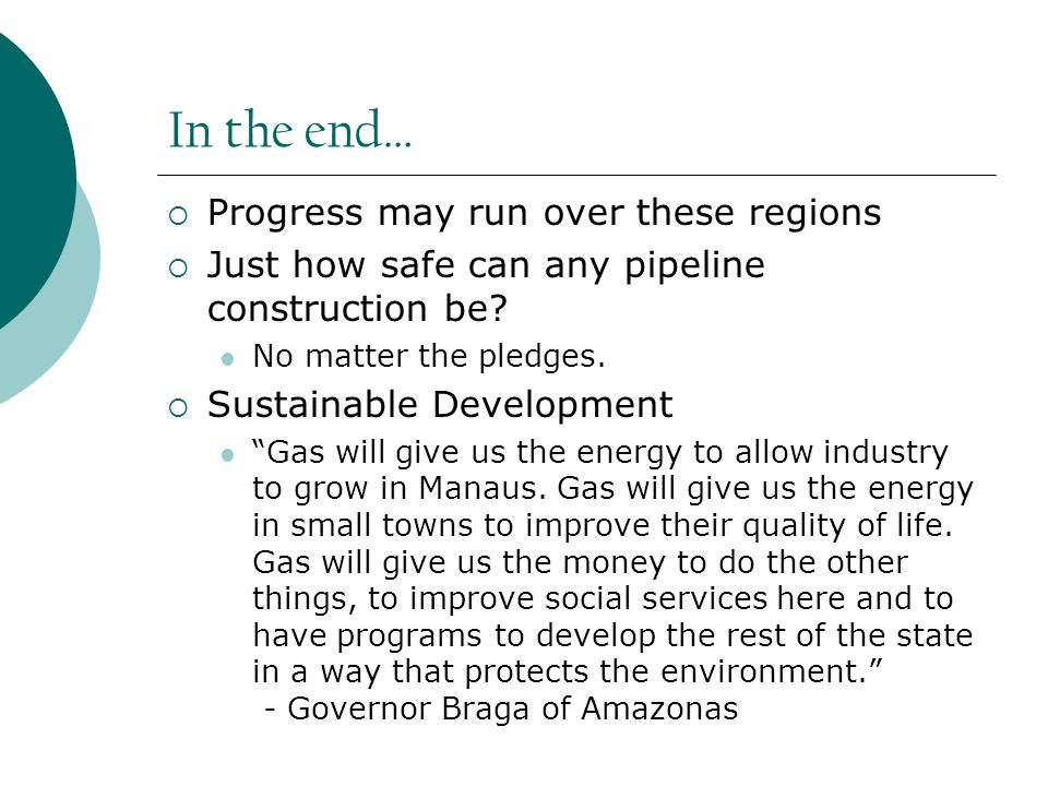 In the end…  Progress may run over these regions  Just how safe can any pipeline construction be.
