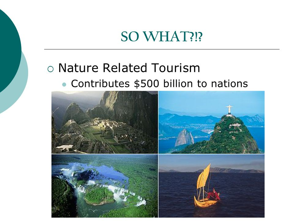 SO WHAT !  Nature Related Tourism Contributes $500 billion to nations