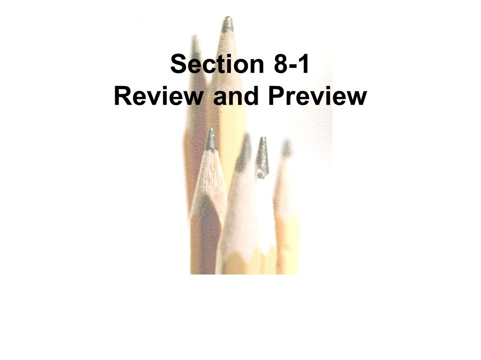 Copyright © 2010, 2007, 2004 Pearson Education, Inc. 8.1 - 3 Section 8-1 Review and Preview