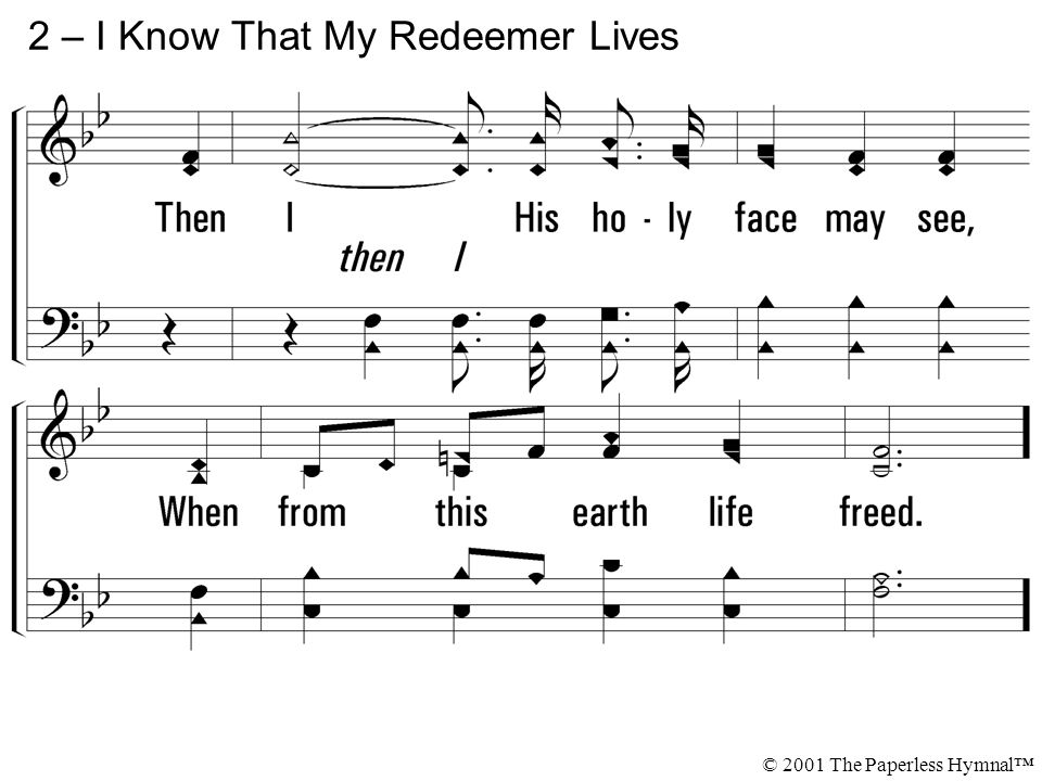 I know, I know that my Redeemer lives, I know, I know eternal life He gives; I know, I know that my Redeemer lives.
