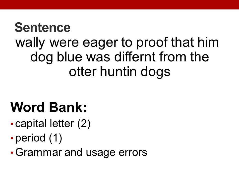 Sentence wally were eager to proof that him dog blue was differnt from the otter huntin dogs Word Bank: capital letter (2) period (1) Grammar and usag