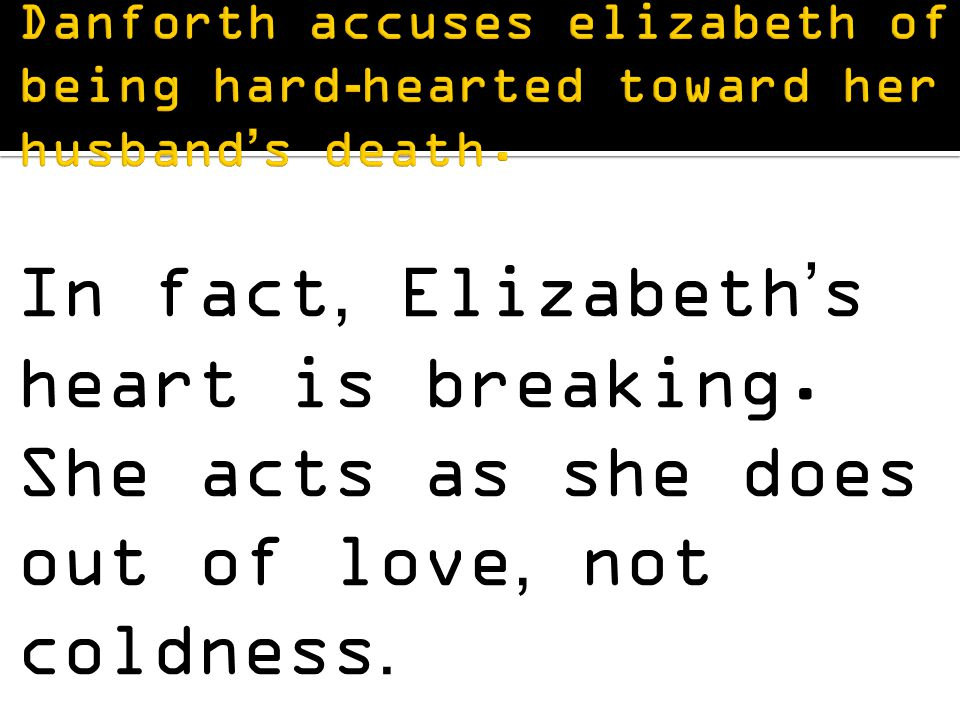 In fact, Elizabeth's heart is breaking. She acts as she does out of love, not coldness.
