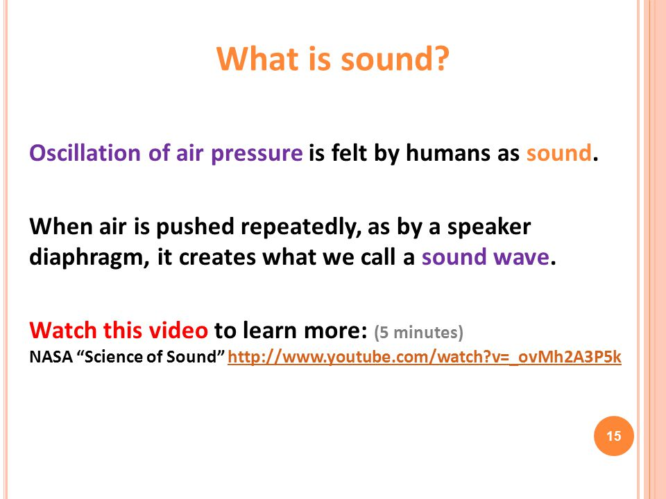 Oscillation of air pressure is felt by humans as sound.