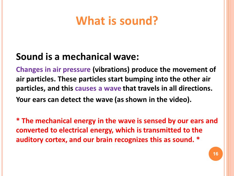 Sound is a mechanical wave: Changes in air pressure (vibrations) produce the movement of air particles.