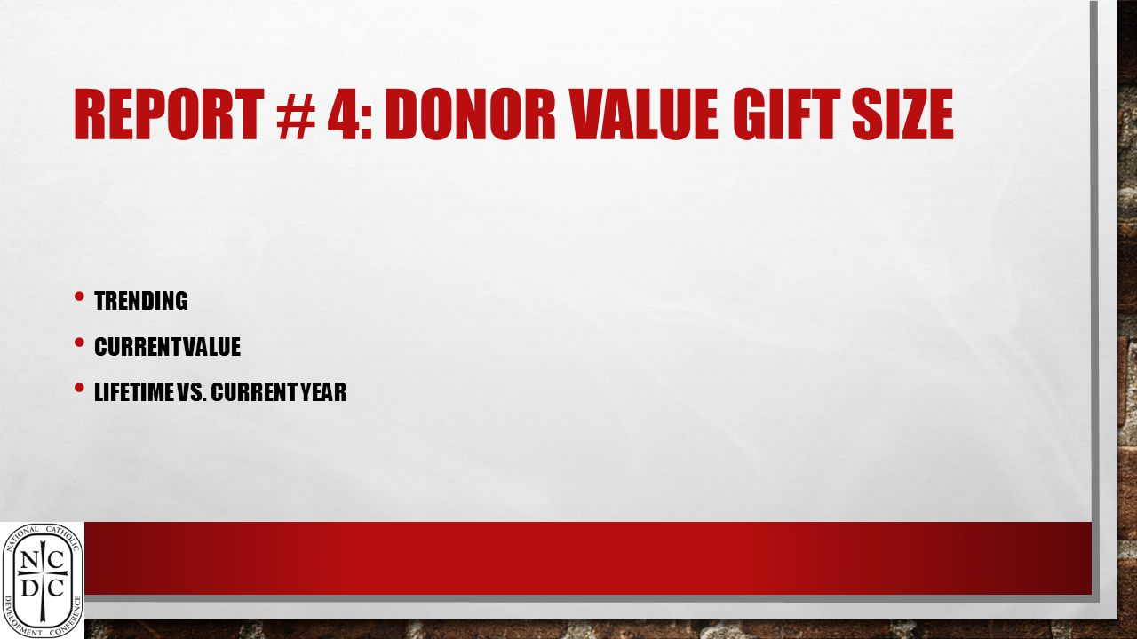 REPORT # 4: DONOR VALUE GIFT SIZE TRENDING CURRENT VALUE LIFETIME VS. CURRENT YEAR