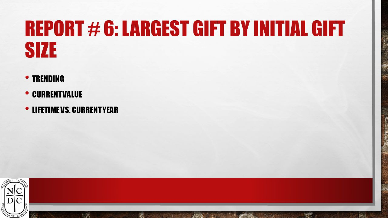 REPORT # 6: LARGEST GIFT BY INITIAL GIFT SIZE TRENDING CURRENT VALUE LIFETIME VS. CURRENT YEAR