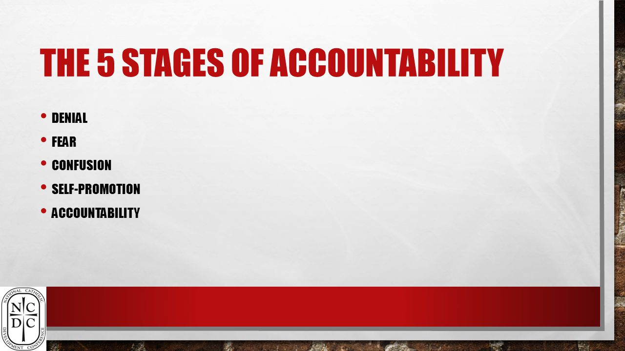 THE 5 STAGES OF ACCOUNTABILITY DENIAL FEAR CONFUSION SELF-PROMOTION ACCOUNTABILITY