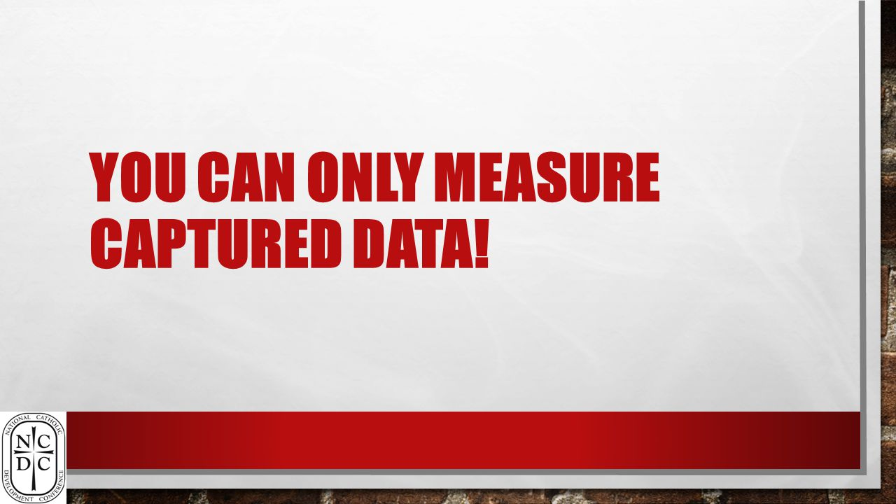 YOU CAN ONLY MEASURE CAPTURED DATA!