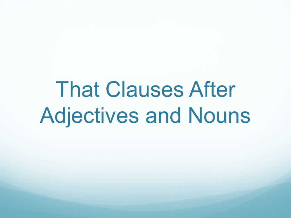 That Clauses After Adjectives and Nouns