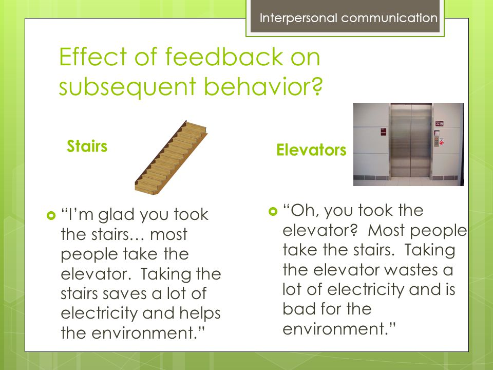 "Effect of feedback on subsequent behavior? Stairs  ""I'm glad you took the stairs… most people take the elevator. Taking the stairs saves a lot of ele"