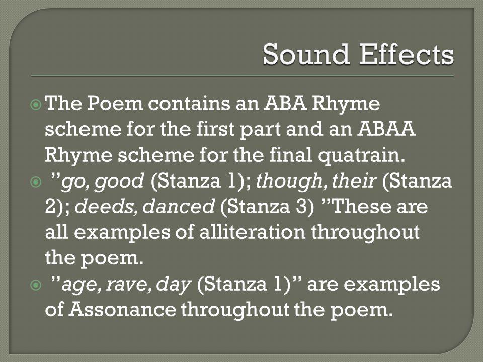 " The Poem contains an ABA Rhyme scheme for the first part and an ABAA Rhyme scheme for the final quatrain.  ""go, good (Stanza 1); though, their (Sta"
