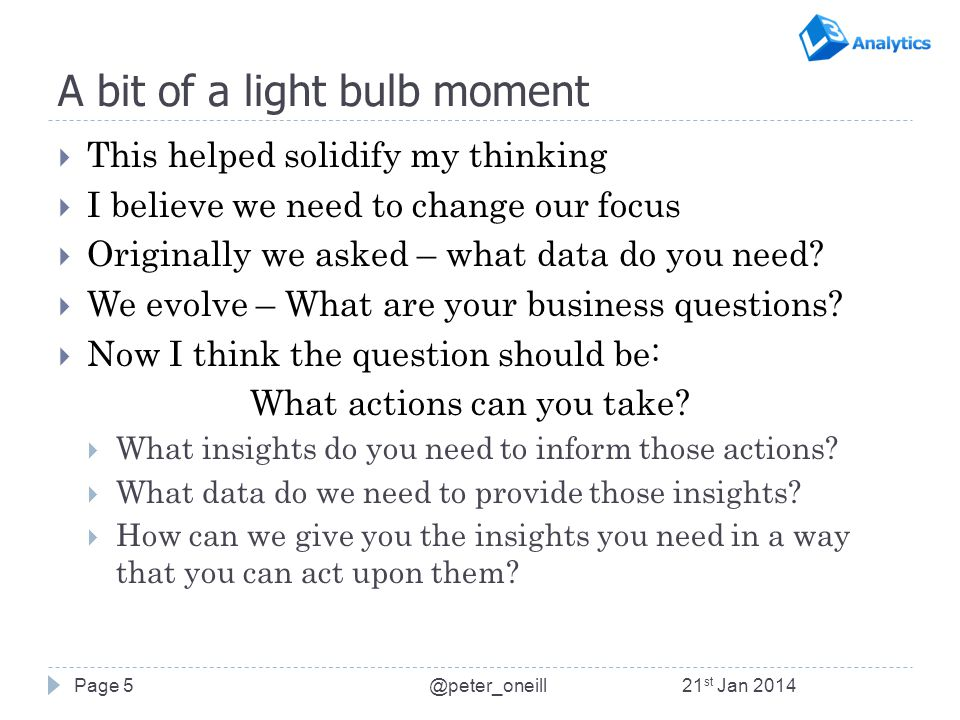 A bit of a light bulb moment  This helped solidify my thinking  I believe we need to change our focus  Originally we asked – what data do you need.