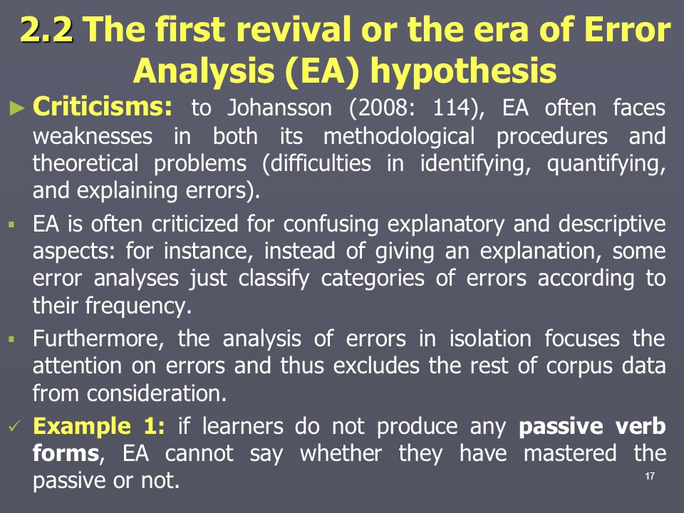 2.2 2.2 The first revival or the era of Error Analysis (EA) hypothesis ► ► Criticisms: to Johansson (2008: 114), EA often faces weaknesses in both its