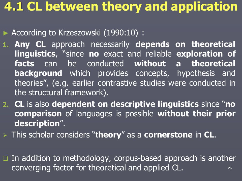 4.1 4.1 CL between theory and application ► ► According to Krzeszowski (1990:10) : 1.