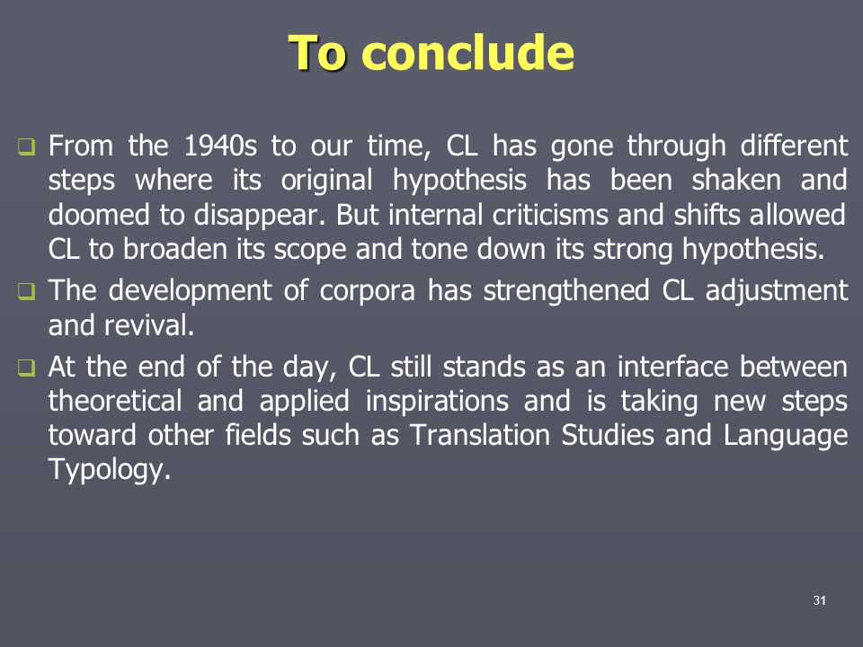 To To conclude   From the 1940s to our time, CL has gone through different steps where its original hypothesis has been shaken and doomed to disappear.