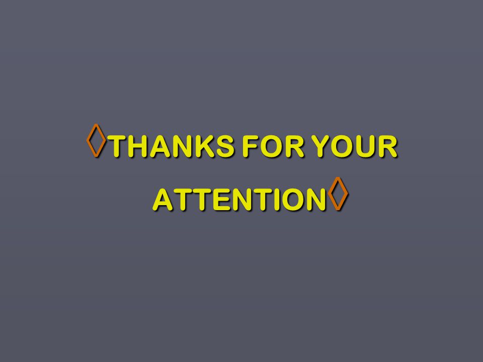◊ THANKS FOR YOUR ATTENTION ◊