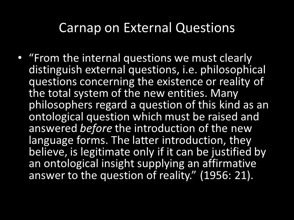 Carnap on External Questions From the internal questions we must clearly distinguish external questions, i.e.