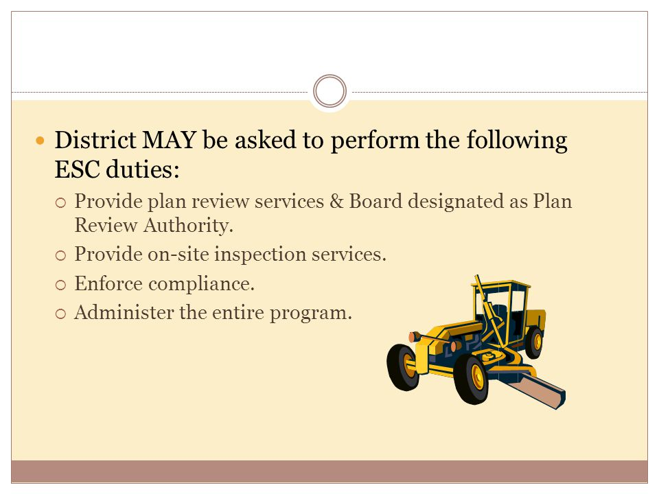 District MAY be asked to perform the following ESC duties:  Provide plan review services & Board designated as Plan Review Authority.