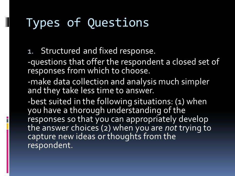Types of Questions 1.Structured and fixed response.