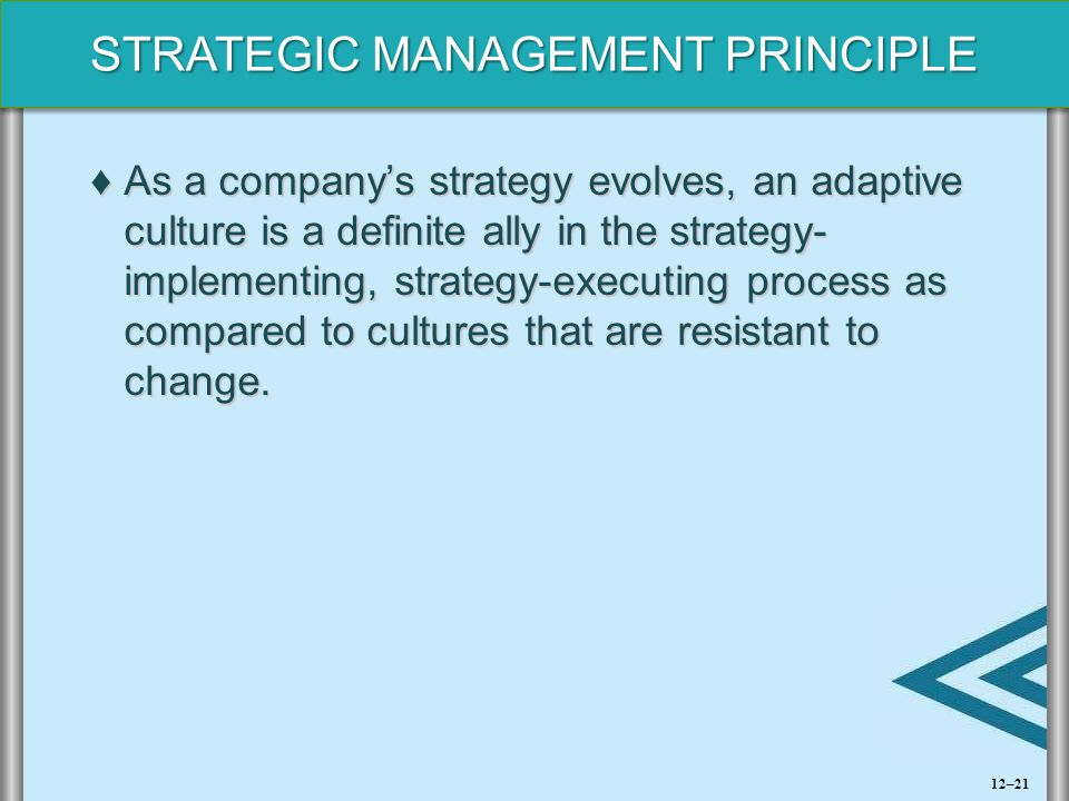 STRATEGIC MANAGEMENT PRINCIPLE ♦As a company's strategy evolves, an adaptive culture is a definite ally in the strategy- implementing, strategy-execut