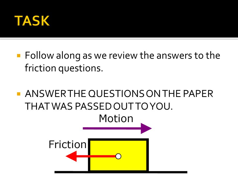  Follow along as we review the answers to the friction questions.
