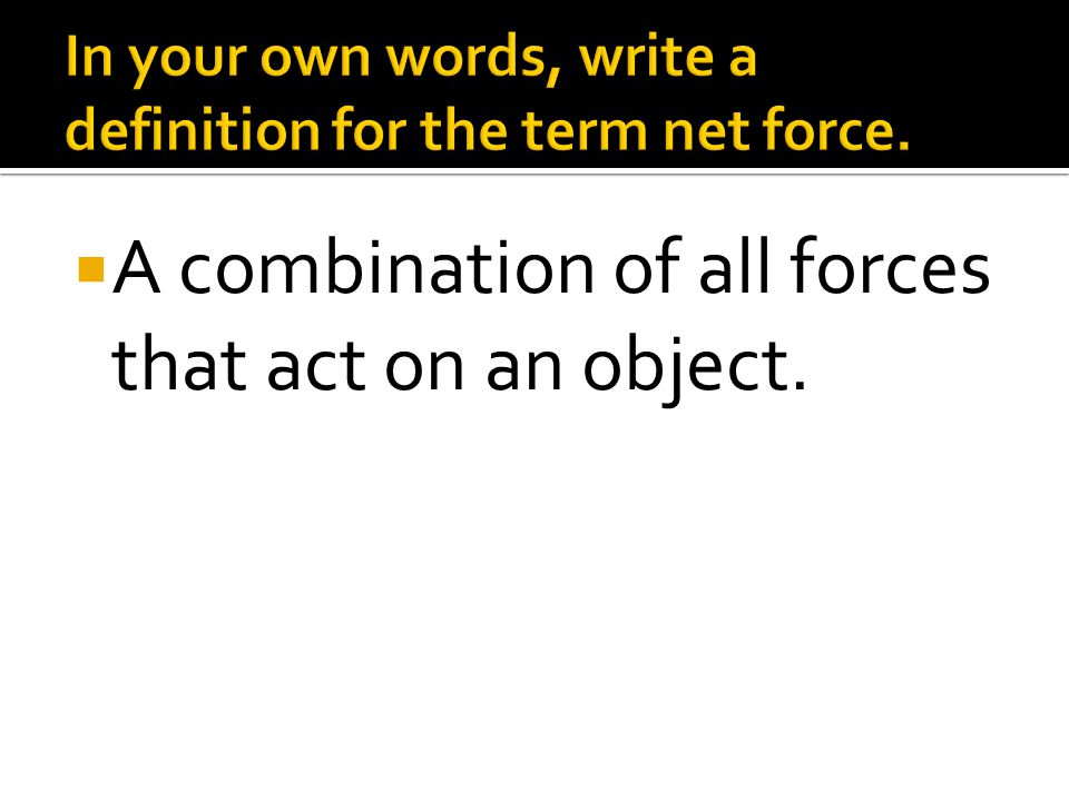  A combination of all forces that act on an object.