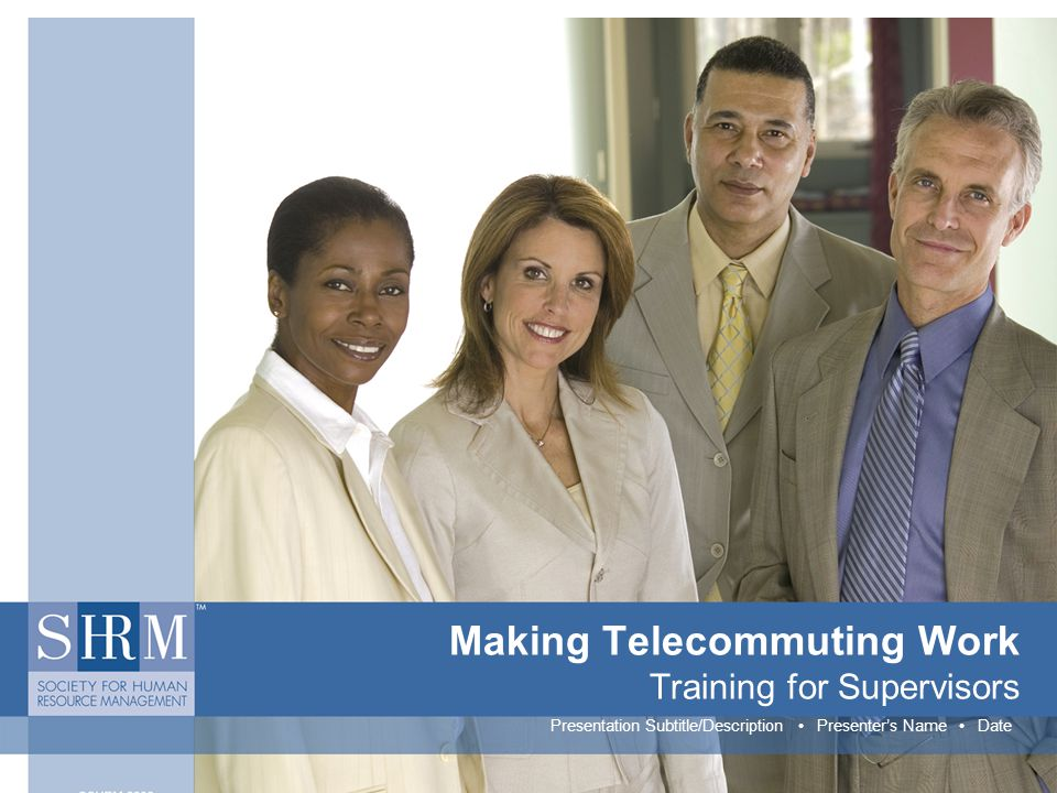 Making Telecommuting Work Training for Supervisors Presentation Subtitle/Description Presenter's Name Date