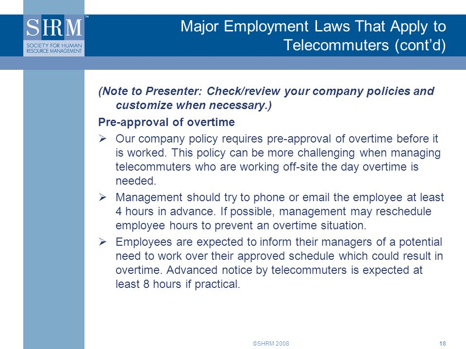 ©SHRM 2008 Major Employment Laws That Apply to Telecommuters (cont'd) (Note to Presenter: Check/review your company policies and customize when necess
