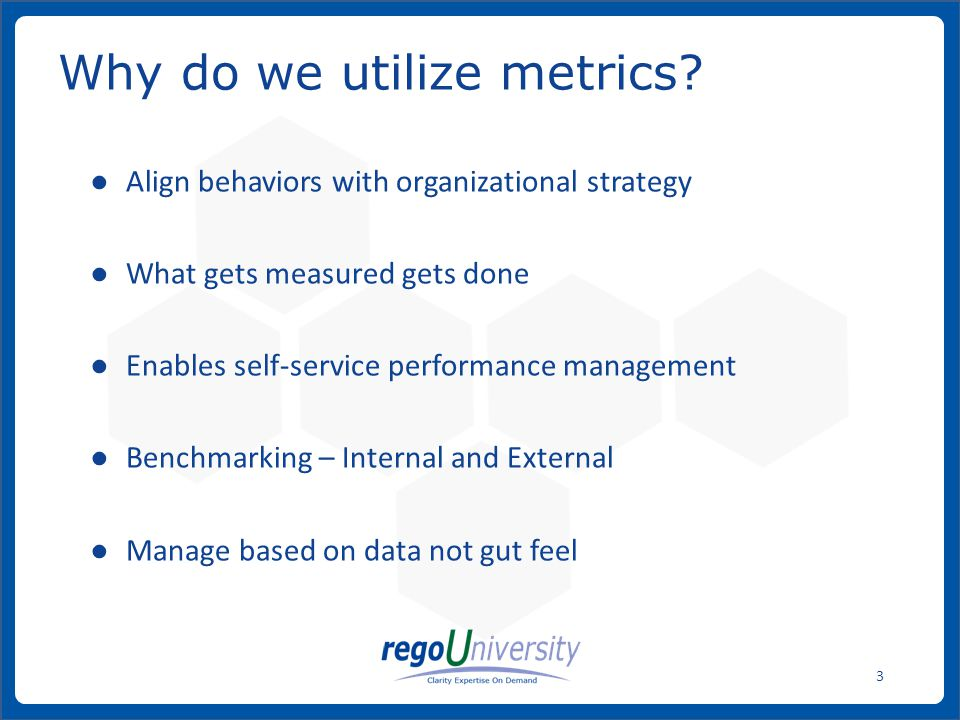 www.regoconsulting.comPhone: 1-888-813-0444 3 Why do we utilize metrics? ● Align behaviors with organizational strategy ● What gets measured gets done