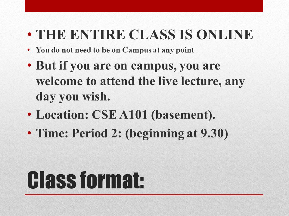 Class format: THE ENTIRE CLASS IS ONLINE You do not need to be on Campus at any point But if you are on campus, you are welcome to attend the live lec