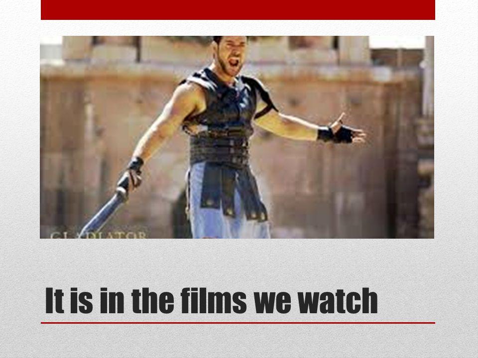 It is in the films we watch