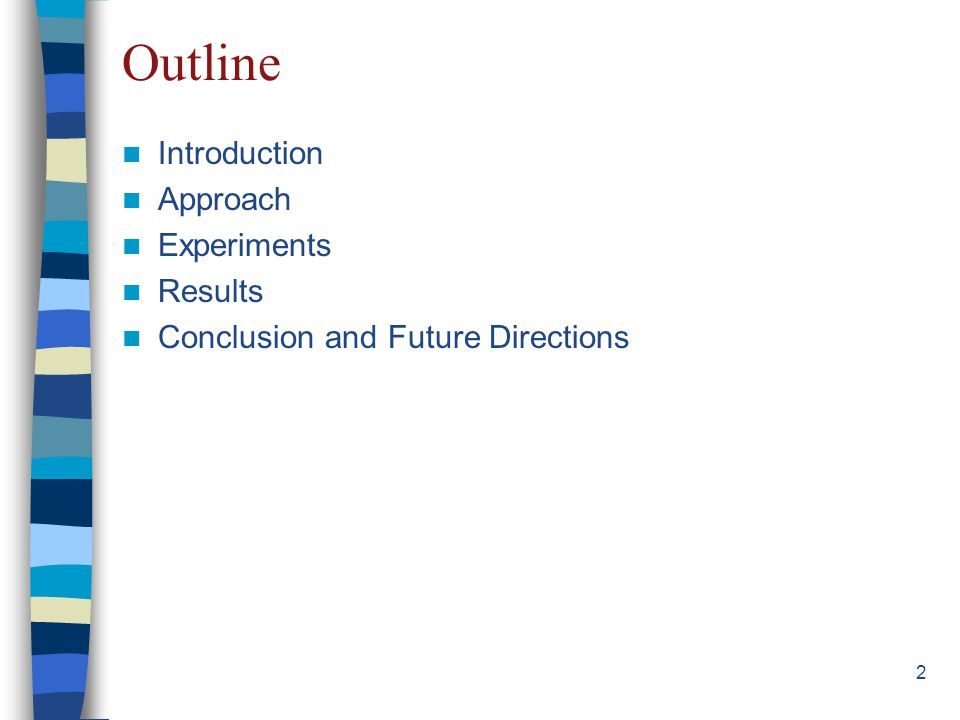2 Outline Introduction Approach Experiments Results Conclusion and Future Directions