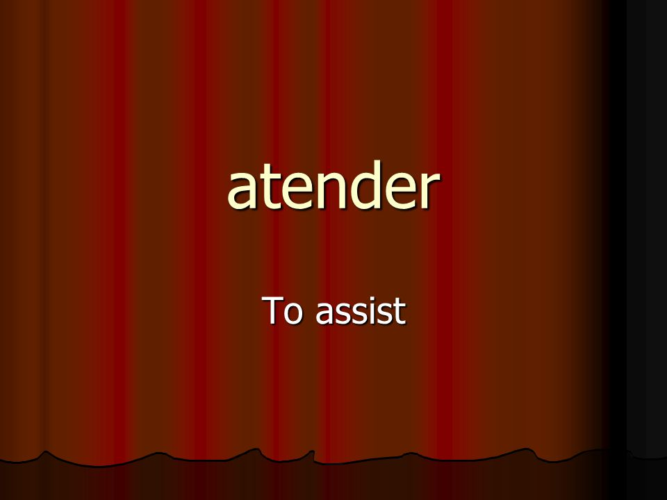 atender To assist