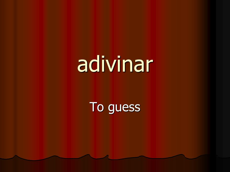 adivinar To guess