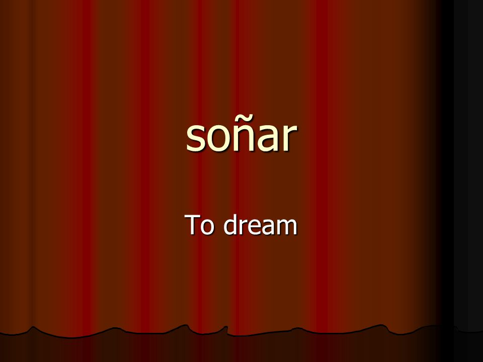 soñar To dream