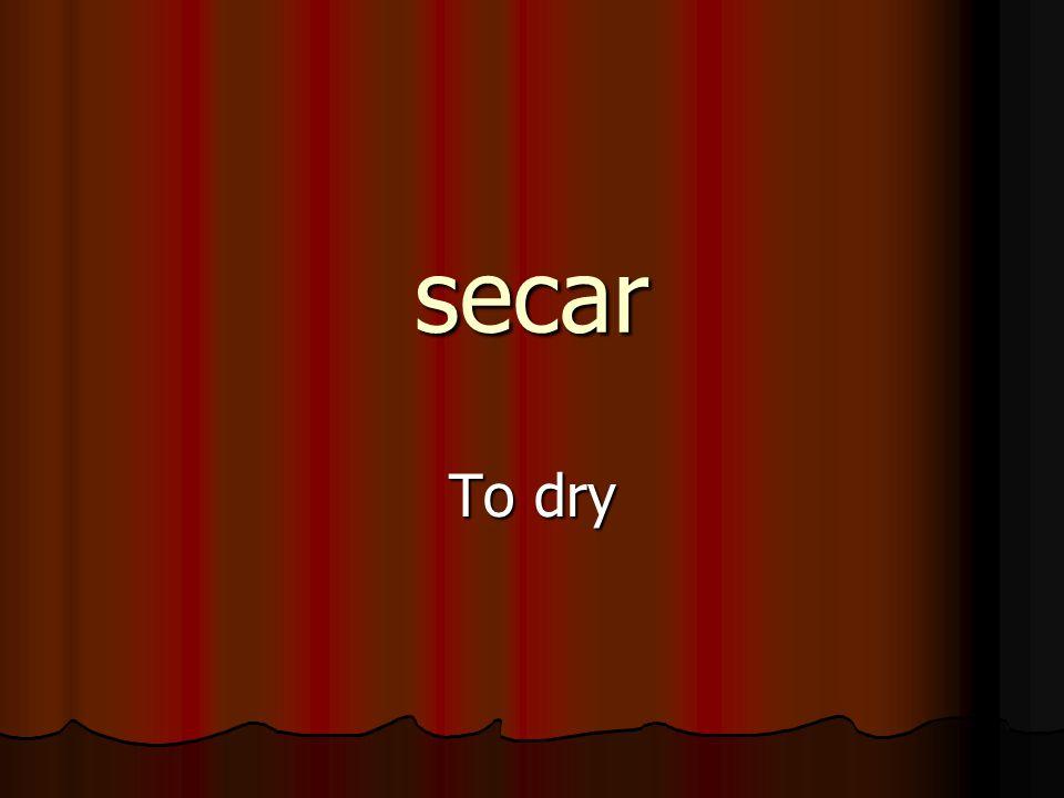 secar To dry